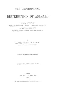 Cover of The Geographical Distribution of Animals, Volume 2 With a study of the relations of living and extinct faunas as elucidating the past changes of the Earth's surface