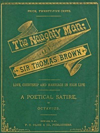 Cover of The Naughty Man; or, Sir Thomas BrownLove, Courtship and Marriage in High Life. A Poetical Satire