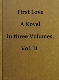 First Love: A Novel. Vol. 2 of 3