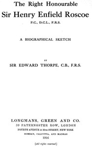 Cover of The Right Honourable Sir Henry Enfield Roscoe P.C., D.C.L., F.R.S.A Biographical Sketch