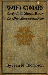 Cover of Water Wonders Every Child Should KnowLittle Studies of Dew, Frost, Snow, Ice, and Rain