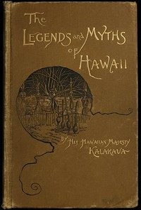 Cover of The Legends and Myths of Hawaii: The fables and folk-lore of a strange people