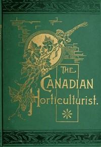 The Canadian Horticulturist, Volume ICompendium & Index