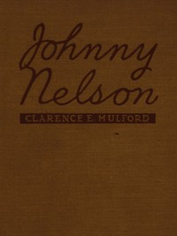 Cover of Johnny Nelson How a one-time pupil of Hopalong Cassidy of the famous Bar-20 ranch in the Pecos Valley performed an act of knight-errantry and what came of it