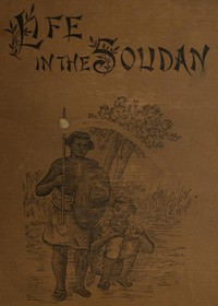 Cover of Life in the SoudanAdventures Amongst the Tribes, and Travels in Egypt, in 1881 and 1882