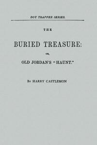 """The Buried Treasure; Or, Old Jordan's """"Haunt"""""""