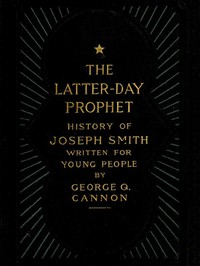 Cover of The Latter-Day Prophet: History of Joseph Smith Written for Young People