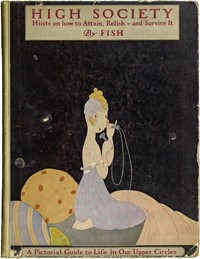 Cover of High Society Advice as to Social Campaigning, and Hints on the Management of Dowagers, Dinners, Debutantes, Dances, and the Thousand and One Diversions of Persons of Quality
