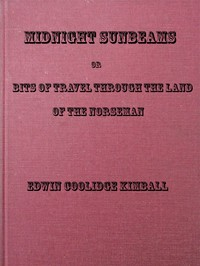 Cover of Midnight Sunbeams; or, Bits of Travel Through the Land of the Norseman