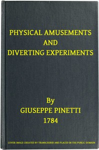 Cover of Physical Amusements and Diverting ExperimentsComposed and Performed in Different Capitals of Europe, and in London
