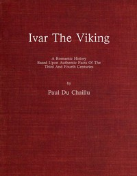 Cover of Ivar the Viking A romantic history based upon authentic facts of the third and fourth centuries