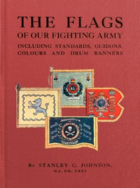 The Flags of Our Fighting Army Including standards, guidons, colours and drum banners