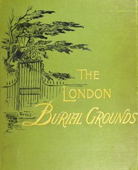 Cover of The London Burial GroundsNotes on Their History from the Earliest Times to the Present Day