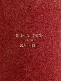 Historical Record of the Fifty-Third, or the Shropshire Regiment of Foot Containing an account of the formation of the regiment in 1755 and of its subsequent services to 1848