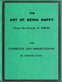 The Art of Being HappyIn a Series of Letters from a Father to His Children: with Observations and Comments