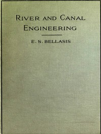 Cover of River and Canal Engineering, the characteristics of open flowing streams, and the principles and methods to be followed in dealing with them.