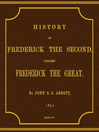 History of Frederick the Second, Called Frederick the Great.