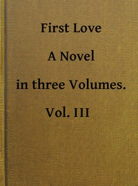 Cover of First Love: A Novel. Vol. 3 of 3