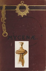 Cover of Mycenæ: a narrative of researches and discoveries at Mycenæ and Tiryns