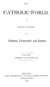 Catholic World, Vol. 24, October, 1876, to March, 1877 A Monthly Magazine of General Literature and Science