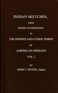 Indian Sketches, Taken During an Expedition to the Pawnee and Other Tribes of American Indians (Vol. 1 of 2)
