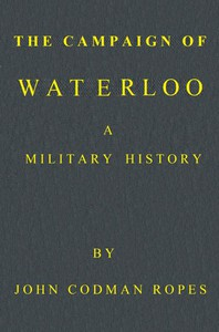 The Campaign of Waterloo: A Military History Third Edition
