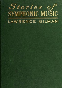 Cover of Stories of Symphonic Music A Guide to the Meaning of Important Symphonies, Overtures, and Tone-poems from Beethoven to the Present Day