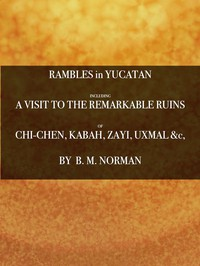 Cover of Rambles in Yucatan; or, Notes of Travel Through the Peninsula Including a Visit to the Remarkable Ruins of Chi-Chen, Kabah, Zayi, and Uxmal. 2nd ed