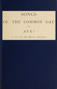 Cover of Songs of the Common Day, and, Ave!: An Ode for the Shelley Centenary