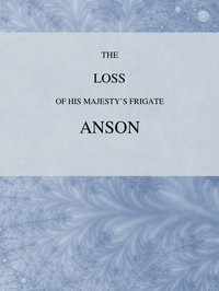 The Loss of His Majesty's Frigate Anson Which was Wrecked within Three Miles of Helston, December 28, 1807 ... Also, an Authentic Narrative of the Loss of the Sidney, Which Ran upon a Dangerous Rock or Shoal, May 20, 1808