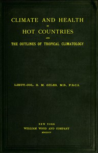 Cover of Climate and Health in Hot Countries and the Outlines of Tropical Climatology A Popular Treatise on Personal Hygiene in the Hotter Parts of the World, and on the Climates That Will Be Met Within Them.