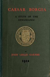Caesar Borgia: A Study of the Renaissance