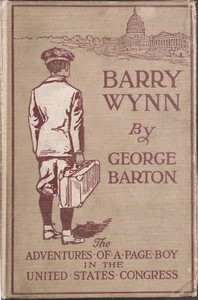 Cover of Barry Wynn; Or, The Adventures of a Page Boy in the United States Congress