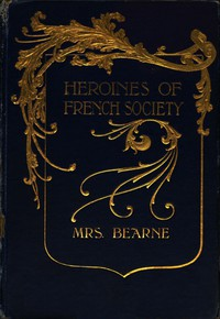 Cover of Heroines of French Societyin the Court, the Revolution, the Empire and the Restoration