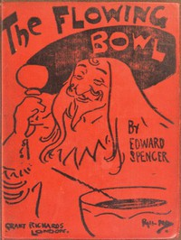 The Flowing BowlA Treatise on Drinks of All Kinds and of All Periods, Interspersed with Sundry Anecdotes and Reminiscences