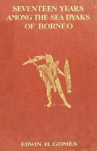 Cover of Seventeen Years Among the Sea Dyaks of BorneoA Record of Intimate Association with the Natives of the Bornean Jungles