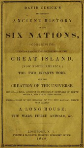 Cover of David Cusick's Sketches of Ancient History of the Six NationsComprising First—A Tale of the Foundation of the Great Island, (Now North America), The Two Infants Born, and the Creation of the Universe. Second—A Real Account of the Early Settlers of north America, and Their Dissensions. Third—Origin of the Kingdom of the Five Nations, Which Was Called a Long House: the Wars, Fierce Animals, &c.