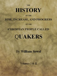 The History of the Rise, Increase, and Progress of the Christian People Called Quakers Intermixed with Several Remarkable Occurrencs.