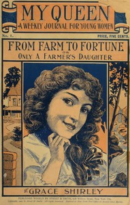My Queen: A Weekly Journal for Young Women. Issue 1. September 29, 1900.From Farm to Fortune; or Only a Farmer's Daughter