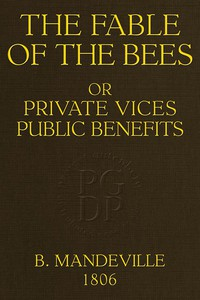 The Fable of the Bees; Or, Private Vices, Public Benefits