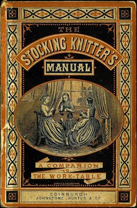 Cover of The Stocking-Knitter's Manual: A Handy Book for the Work-Table