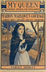 My Queen: A Weekly Journal for Young Women. Issue 2, October 6, 1900Marion Marlowe's Courage; or, A Brave Girl's Struggle for Life and Honor