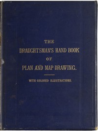 Cover of The Draughtsman's Handbook of Plan and Map Drawing Including instructions for the preparation of engineering, architectural, and mechanical drawings.