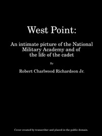 West Point An Intimate Picture of the National Military Academy and of the Life of the Cadet