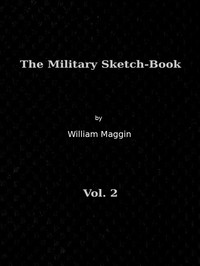 The Military Sketch-Book, Vol. 2 (of 2) Reminiscences of seventeen years in the service abroad and at home