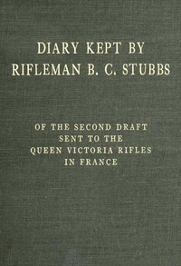 Diary Kept by Rifleman B. C. Stubbs of the Second Draft Sent to the Queen Victoria Rifles in France
