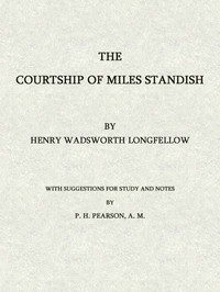 The Courtship of Miles Standish:With Suggestions for Study and Notes