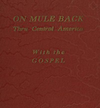 Cover of On Mule Back Thru Central America with the Gospel