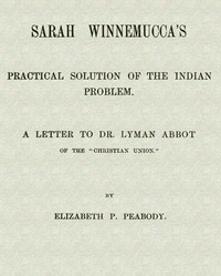 """Sarah Winnemucca's Practical Solution of the Indian ProblemA Letter to Dr. Lyman Abbot of the """"Christian Union"""""""