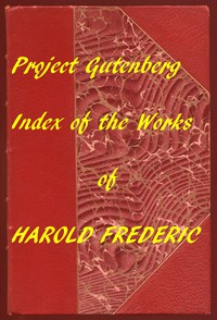 Index for Works of Harold Frederic Hyperlinks to All Chapters of All Individual Ebooks